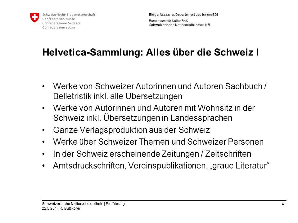 4 Schweizerische Nationalbibliothek | Einführung 22.5.2014 R. Büttikofer Eidgenössisches Departement des Innern EDI Bundesamt für Kultur BAK Schweizer