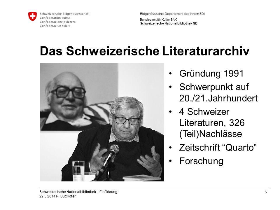 5 Schweizerische Nationalbibliothek | Einführung 22.5.2014 R. Büttikofer Eidgenössisches Departement des Innern EDI Bundesamt für Kultur BAK Schweizer