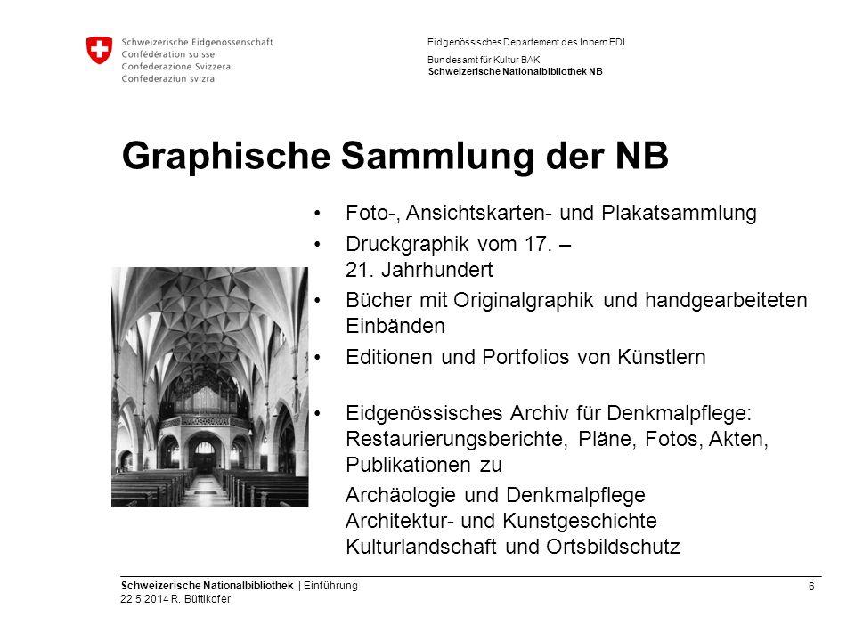 6 Schweizerische Nationalbibliothek | Einführung 22.5.2014 R. Büttikofer Eidgenössisches Departement des Innern EDI Bundesamt für Kultur BAK Schweizer