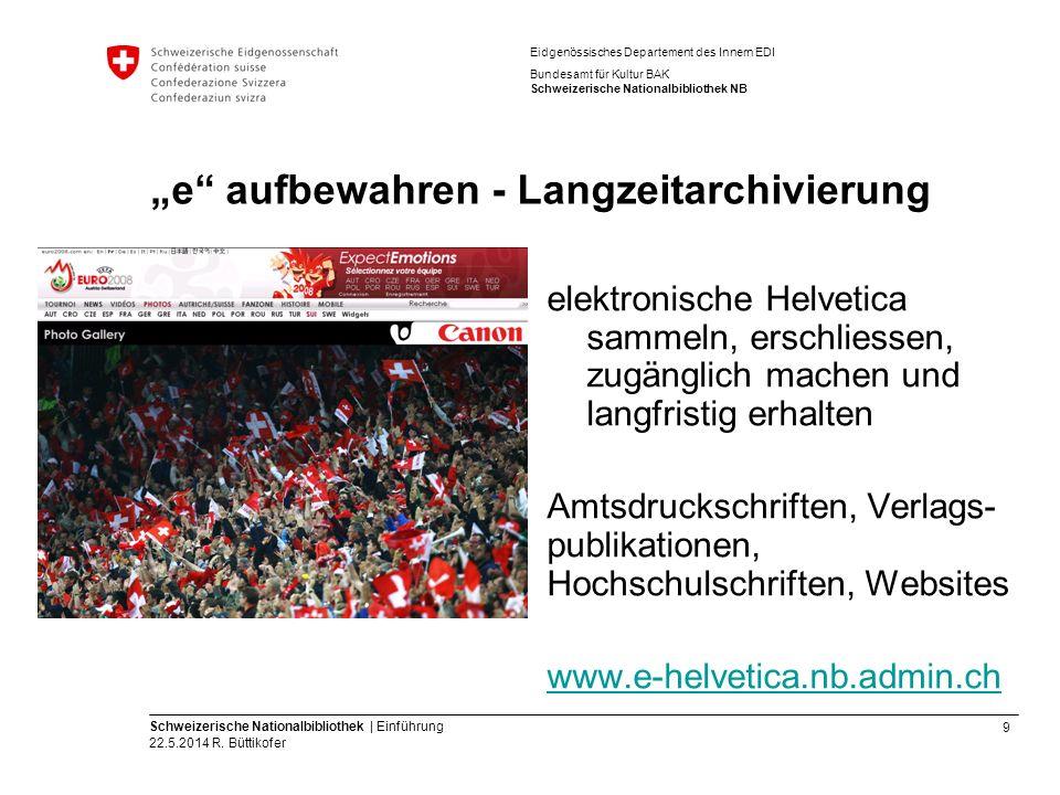 9 Schweizerische Nationalbibliothek | Einführung 22.5.2014 R. Büttikofer Eidgenössisches Departement des Innern EDI Bundesamt für Kultur BAK Schweizer