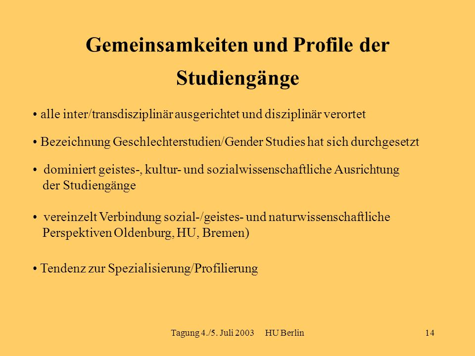 Tagung 4./5. Juli 2003 HU Berlin14 Gemeinsamkeiten und Profile der Studiengänge alle inter/transdisziplinär ausgerichtet und disziplinär verortet Beze