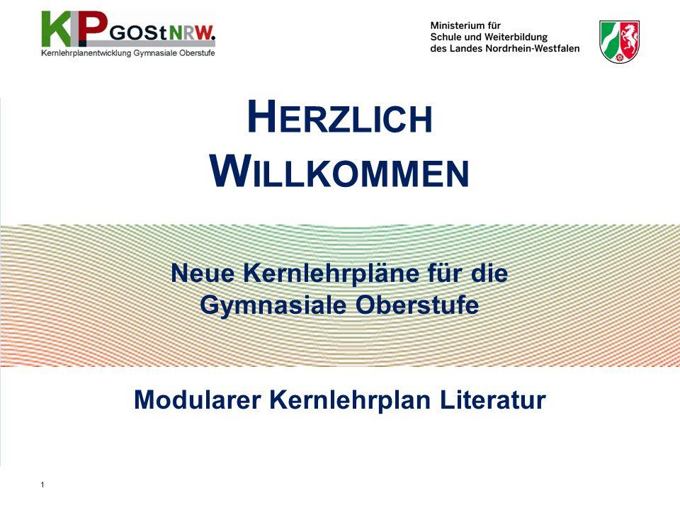 Neue Kernlehrpläne für die Gymnasiale Oberstufe Modularer Kernlehrplan Literatur H ERZLICH W ILLKOMMEN 1