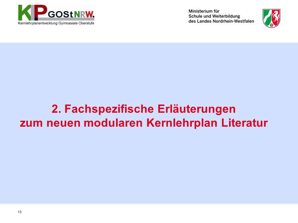 2. Fachspezifische Erläuterungen zum neuen modularen Kernlehrplan Literatur 13