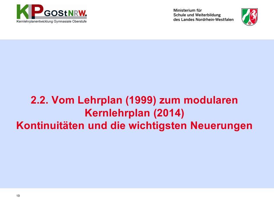 2.2. Vom Lehrplan (1999) zum modularen Kernlehrplan (2014) Kontinuitäten und die wichtigsten Neuerungen 19