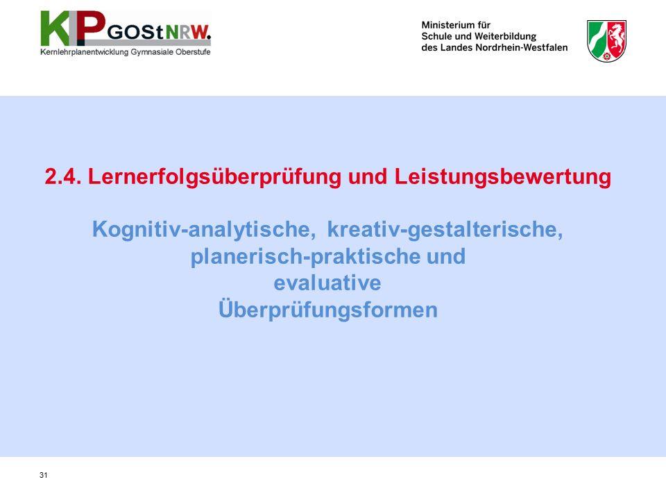 2.4. Lernerfolgsüberprüfung und Leistungsbewertung Kognitiv-analytische, kreativ-gestalterische, planerisch-praktische und evaluative Überprüfungsform