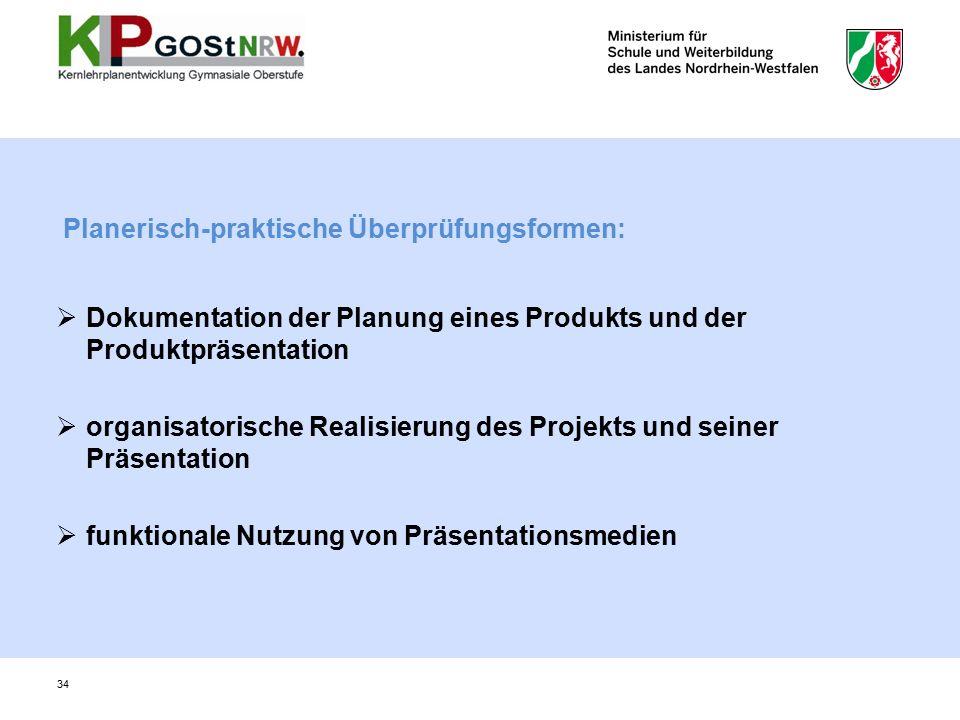 Planerisch-praktische Überprüfungsformen:  Dokumentation der Planung eines Produkts und der Produktpräsentation  organisatorische Realisierung des Projekts und seiner Präsentation  funktionale Nutzung von Präsentationsmedien 34
