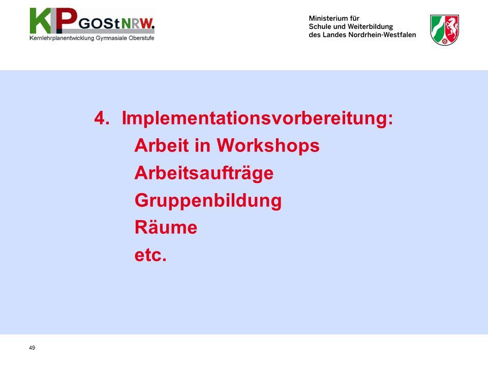 4.Implementationsvorbereitung: Arbeit in Workshops Arbeitsaufträge Gruppenbildung Räume etc. 49