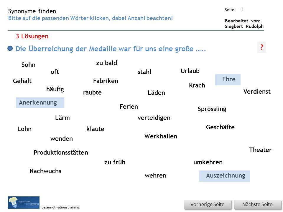 Übungsart: Seite: Bearbeitet von: Siegbert Rudolph Lesemotivationstraining Synonyme finden Bitte auf die passenden Wörter klicken, dabei Anzahl beachten.
