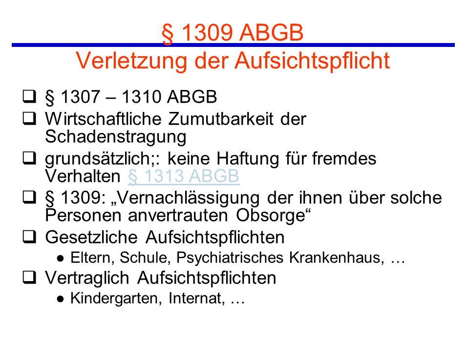 § 1309 ABGB Verletzung der Aufsichtspflicht q§ 1307 – 1310 ABGB qWirtschaftliche Zumutbarkeit der Schadenstragung qgrundsätzlich;: keine Haftung für f