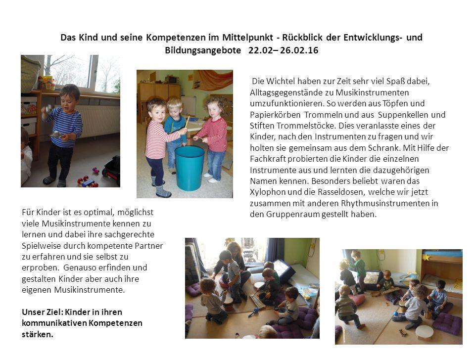 Das Kind und seine Kompetenzen im Mittelpunkt - Rückblick der Entwicklungs- und Bildungsangebote 22.02– 26.02.16 Die Wichtel haben zur Zeit sehr viel