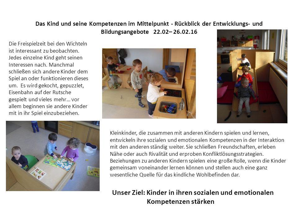 Das Kind und seine Kompetenzen im Mittelpunkt - Rückblick der Entwicklungs- und Bildungsangebote 22.02– 26.02.16 Die Freispielzeit bei den Wichteln is