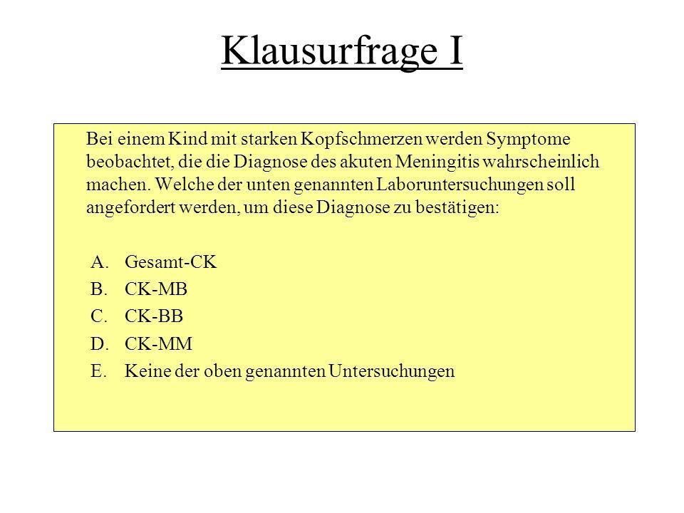 CK - Isoenzyme MM – Skelettmuskel, Herz BB – Gehirn, ubiquitär MB – Herz, Skelettmuskel Mito – u.a.