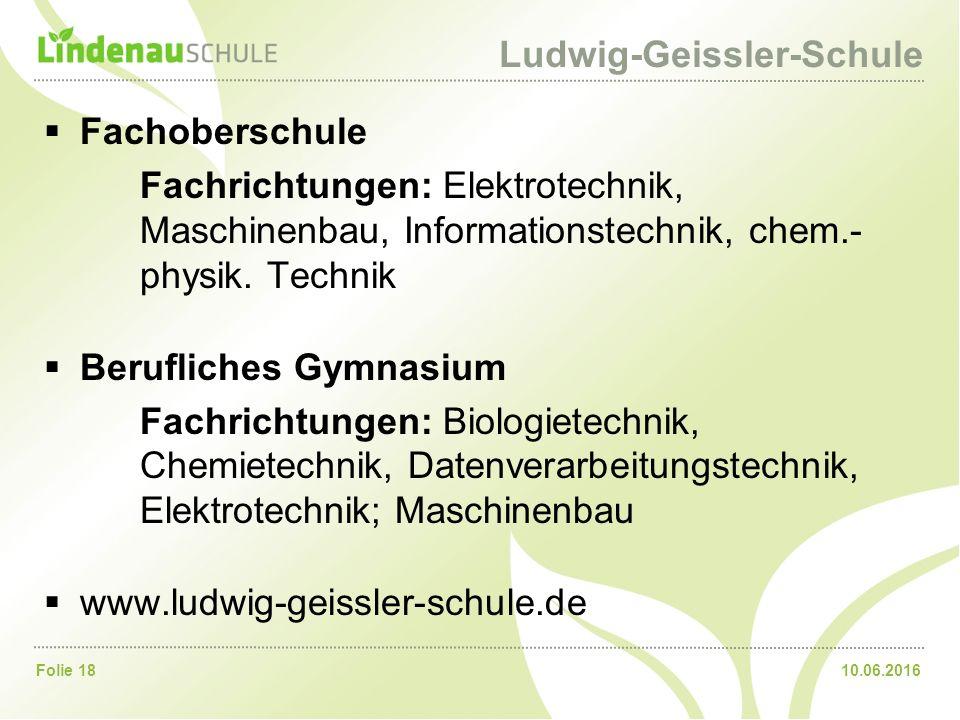 10.06.2016Folie 18 Ludwig-Geissler-Schule  Fachoberschule Fachrichtungen: Elektrotechnik, Maschinenbau, Informationstechnik, chem.- physik.