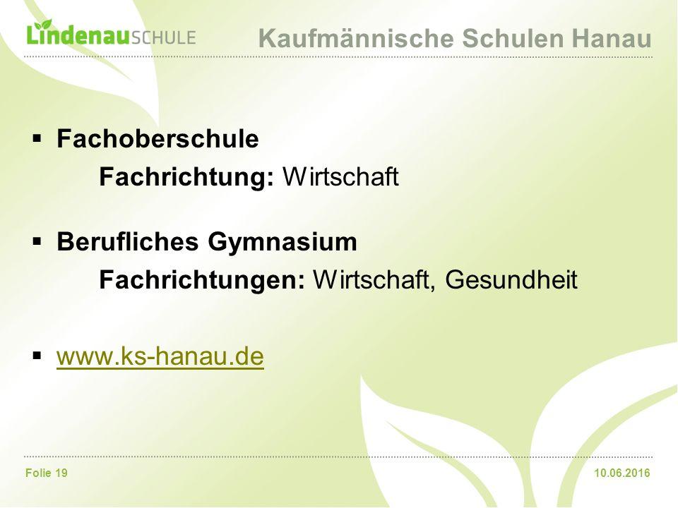 10.06.2016Folie 19 Kaufmännische Schulen Hanau  Fachoberschule Fachrichtung: Wirtschaft  Berufliches Gymnasium Fachrichtungen: Wirtschaft, Gesundhei