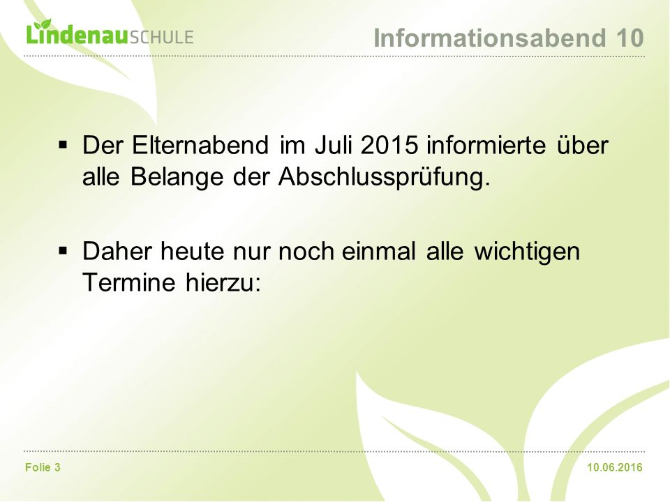 10.06.2016Folie 3 Informationsabend 10  Der Elternabend im Juli 2015 informierte über alle Belange der Abschlussprüfung.