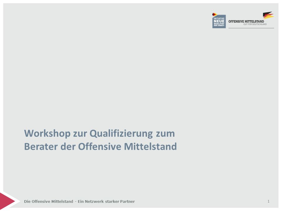 Die Offensive Mittelstand - Ein Netzwerk starker Partner Workshop zur Qualifizierung zum Berater der Offensive Mittelstand 1