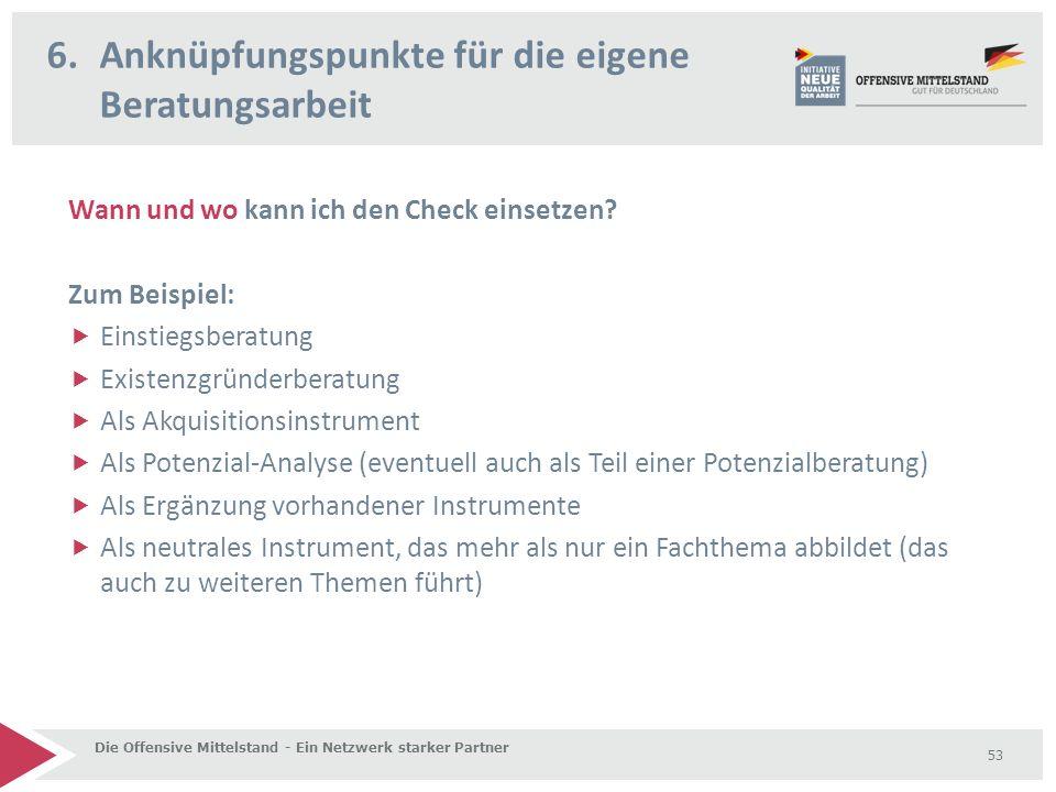 Wann und wo kann ich den Check einsetzen? Zum Beispiel:  Einstiegsberatung  Existenzgründerberatung  Als Akquisitionsinstrument  Als Potenzial-Ana
