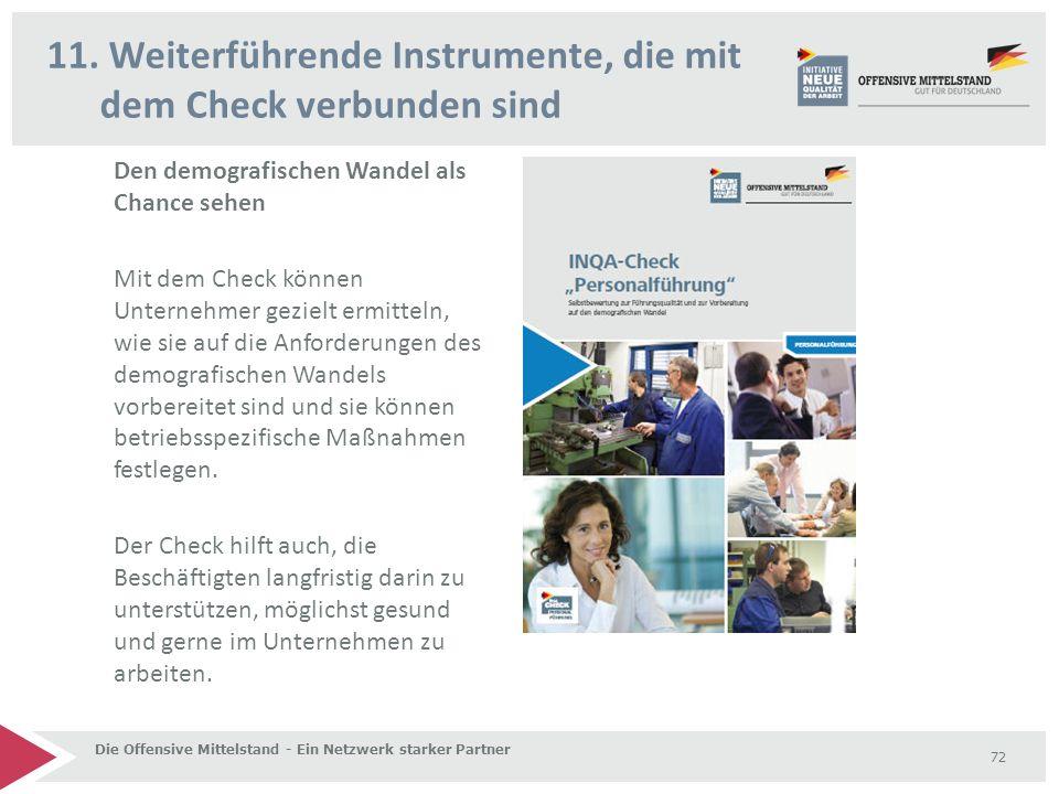 11. Weiterführende Instrumente, die mit dem Check verbunden sind Die Offensive Mittelstand - Ein Netzwerk starker Partner 72 Den demografischen Wandel