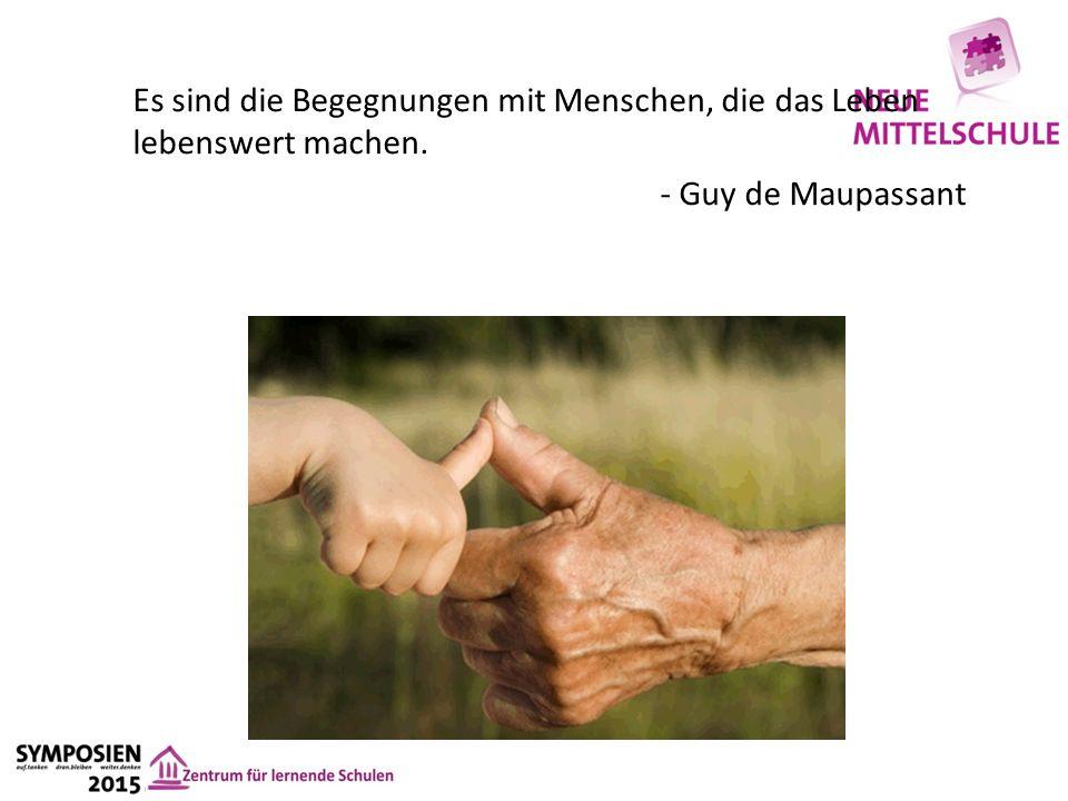 Es sind die Begegnungen mit Menschen, die das Leben lebenswert machen. - Guy de Maupassant