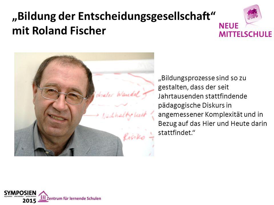 """""""Bildung der Entscheidungsgesellschaft mit Roland Fischer """"Bildungsprozesse sind so zu gestalten, dass der seit Jahrtausenden stattfindende pädagogische Diskurs in angemessener Komplexität und in Bezug auf das Hier und Heute darin stattfindet."""