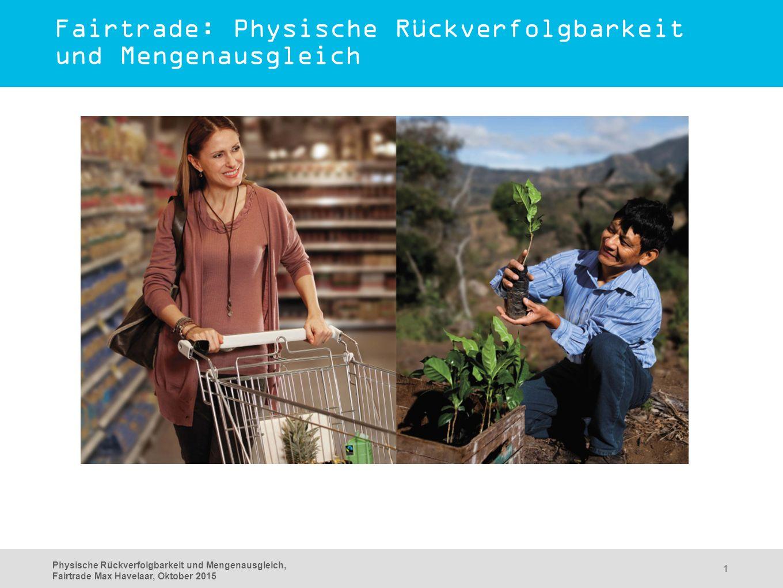 Physische Rückverfolgbarkeit und Mengenausgleich, Fairtrade Max Havelaar, Oktober 2015 1 Fairtrade: Physische Rückverfolgbarkeit und Mengenausgleich