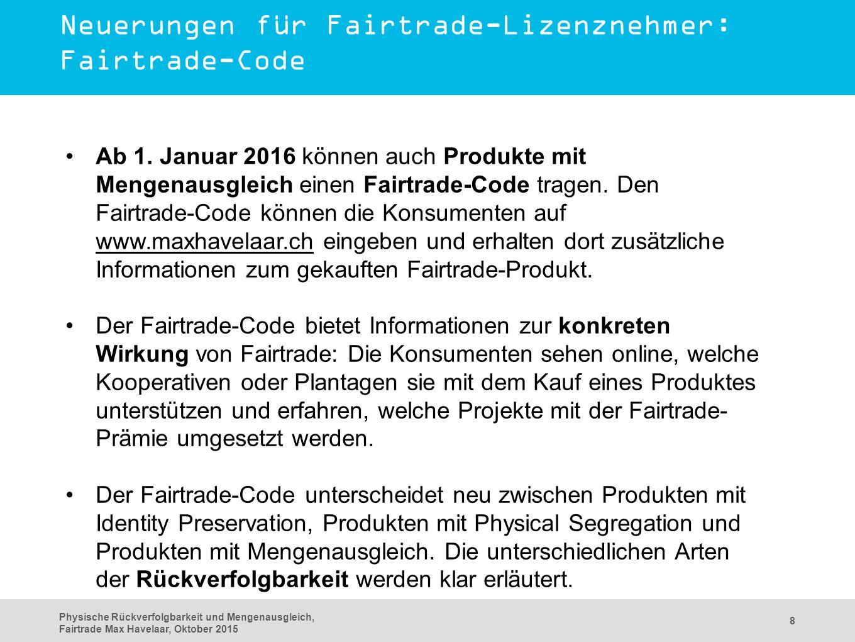Physische Rückverfolgbarkeit und Mengenausgleich, Fairtrade Max Havelaar, Oktober 2015 8 Ab 1.