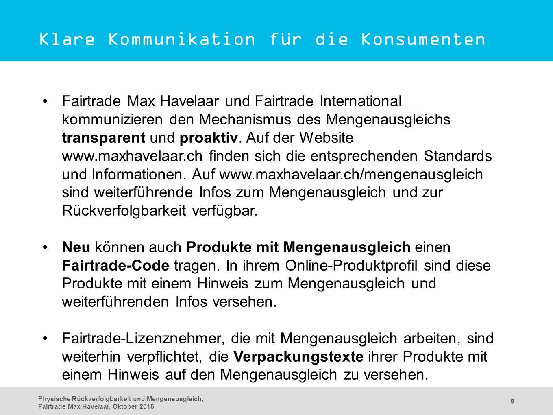 Physische Rückverfolgbarkeit und Mengenausgleich, Fairtrade Max Havelaar, Oktober 2015 9 Fairtrade Max Havelaar und Fairtrade International kommunizieren den Mechanismus des Mengenausgleichs transparent und proaktiv.