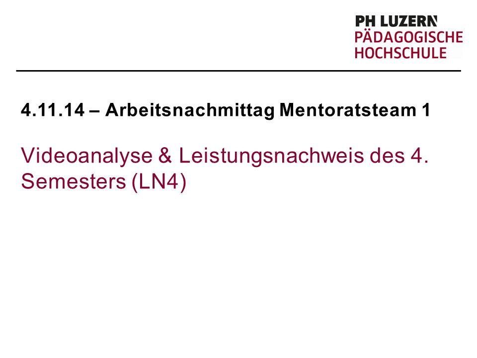 4.11.14 – Arbeitsnachmittag Mentoratsteam 1 Videoanalyse & Leistungsnachweis des 4. Semesters (LN4)