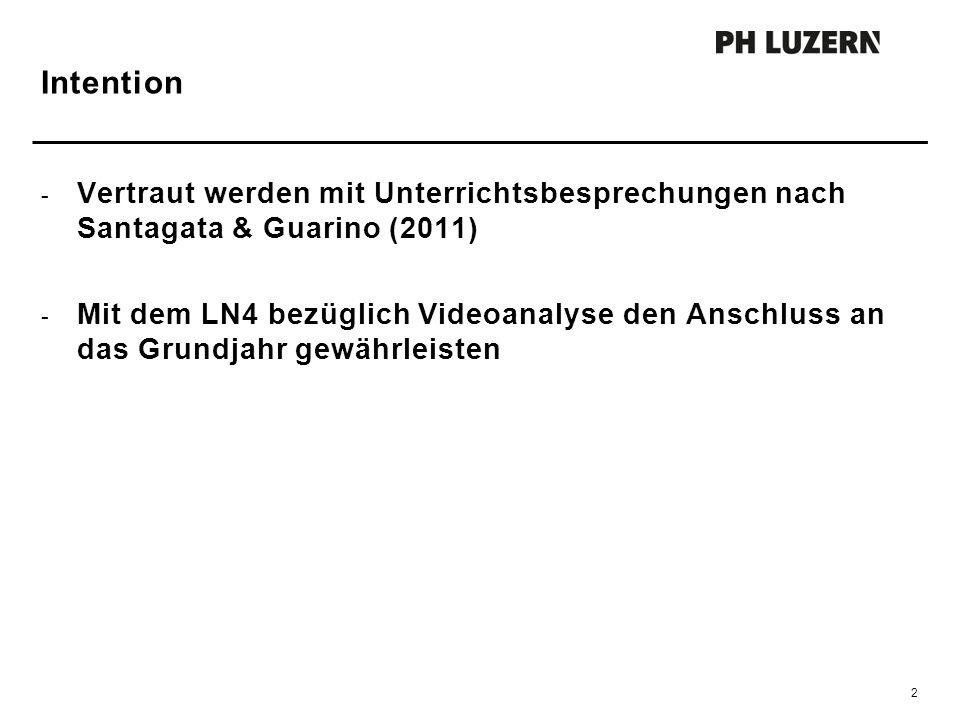 - Vertraut werden mit Unterrichtsbesprechungen nach Santagata & Guarino (2011) - Mit dem LN4 bezüglich Videoanalyse den Anschluss an das Grundjahr gew