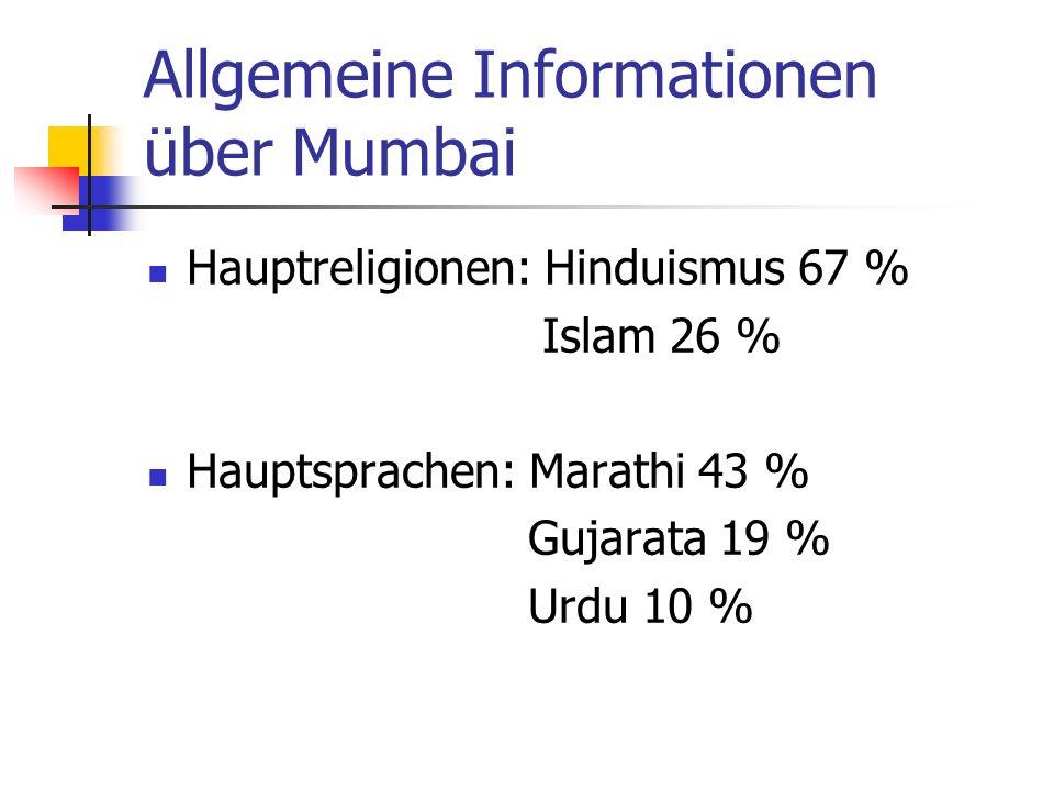 Allgemeine Informationen über Mumbai Hauptreligionen: Hinduismus 67 % Islam 26 % Hauptsprachen: Marathi 43 % Gujarata 19 % Urdu 10 %