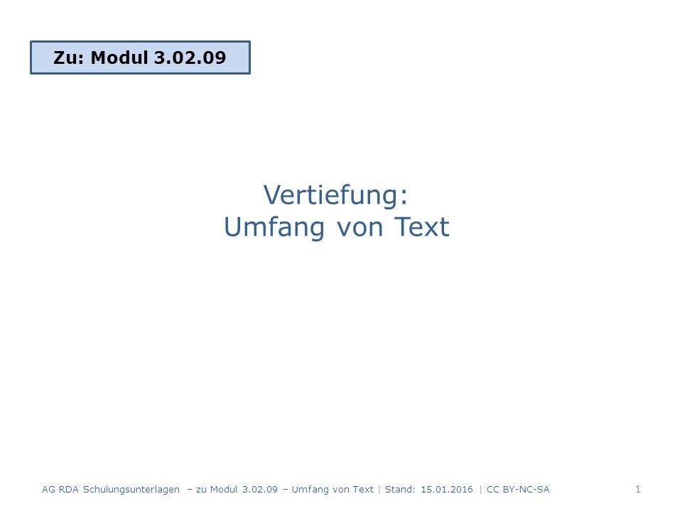 Vertiefung: Umfang von Text Zu: Modul 3.02.09 1 AG RDA Schulungsunterlagen – zu Modul 3.02.09 – Umfang von Text | Stand: 15.01.2016 | CC BY-NC-SA