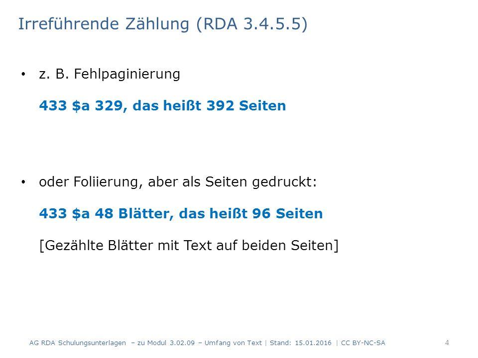 Irreführende Zählung (RDA 3.4.5.5) z. B. Fehlpaginierung 433 $a 329, das heißt 392 Seiten oder Foliierung, aber als Seiten gedruckt: 433 $a 48 Blätter