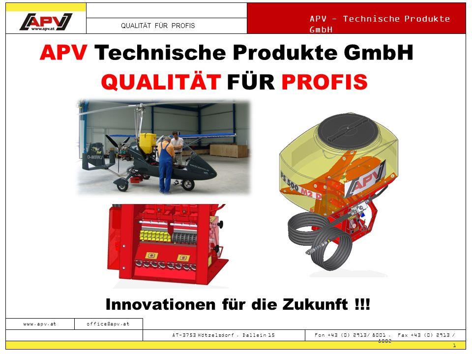 QUALITÄT FÜR PROFIS APV - Technische Produkte GmbH 1 www.apv.atoffice@apv.at AT-3753 Hötzelsdorf. Dallein 15 Fon +43 (0) 2913/ 8001. Fax +43 (0) 2913
