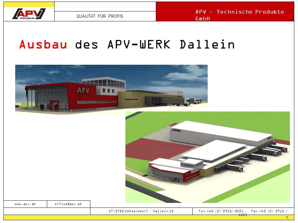QUALITÄT FÜR PROFIS APV - Technische Produkte GmbH 9 www.apv.atoffice@apv.at AT-3753 Hötzelsdorf. Dallein 15 Fon +43 (0) 2913/ 8001. Fax +43 (0) 2913