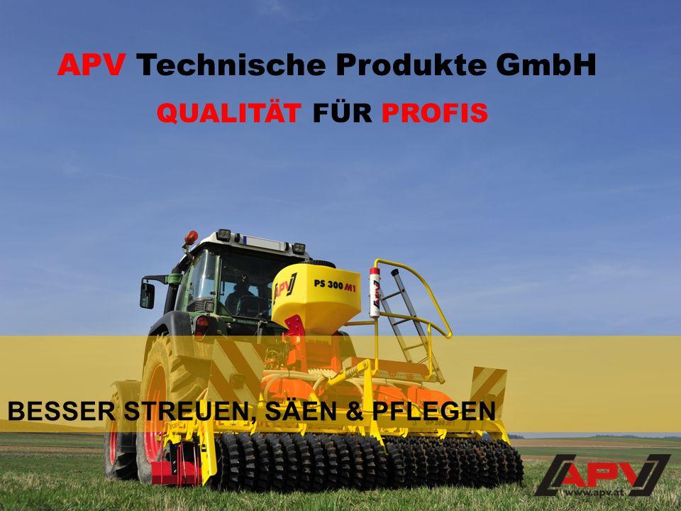 BESSER STREUEN, SÄEN & PFLEGEN APV Technische Produkte GmbH QUALITÄT FÜR PROFIS