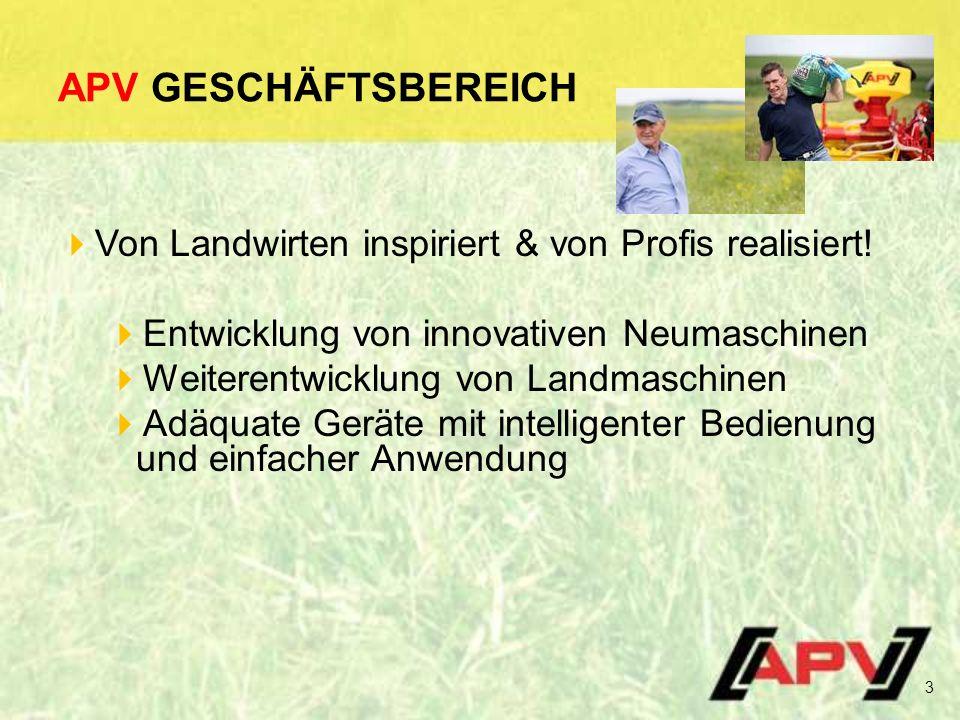 APV GESCHÄFTSBEREICH  Von Landwirten inspiriert & von Profis realisiert.