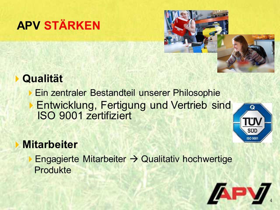 APV STÄRKEN  Qualität  Ein zentraler Bestandteil unserer Philosophie  Entwicklung, Fertigung und Vertrieb sind ISO 9001 zertifiziert  Mitarbeiter  Engagierte Mitarbeiter  Qualitativ hochwertige Produkte 4