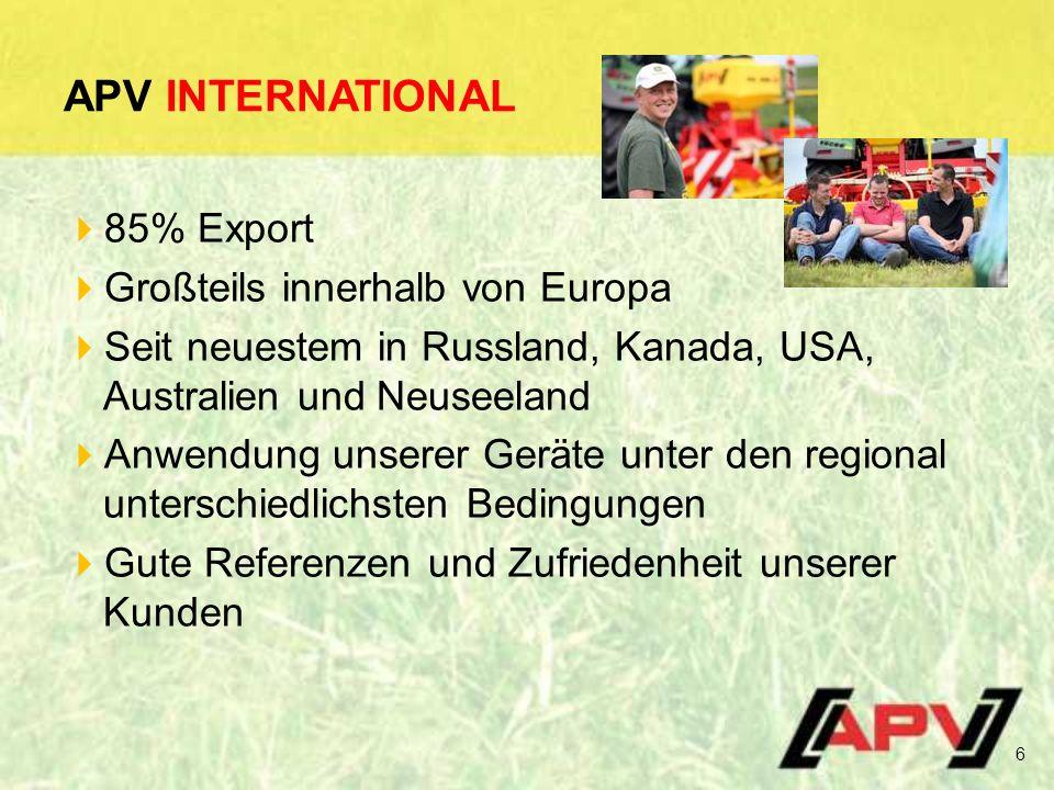 APV INTERNATIONAL  85% Export  Großteils innerhalb von Europa  Seit neuestem in Russland, Kanada, USA, Australien und Neuseeland  Anwendung unserer Geräte unter den regional unterschiedlichsten Bedingungen  Gute Referenzen und Zufriedenheit unserer Kunden 6