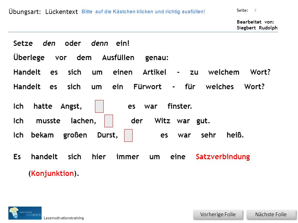 Übungsart: Seite: Bearbeitet von: Siegbert Rudolph Lesemotivationstraining Lückentext Nächste Folie Vorherige Folie 5 Bitte auf die Kästchen klicken und richtig ausfüllen.