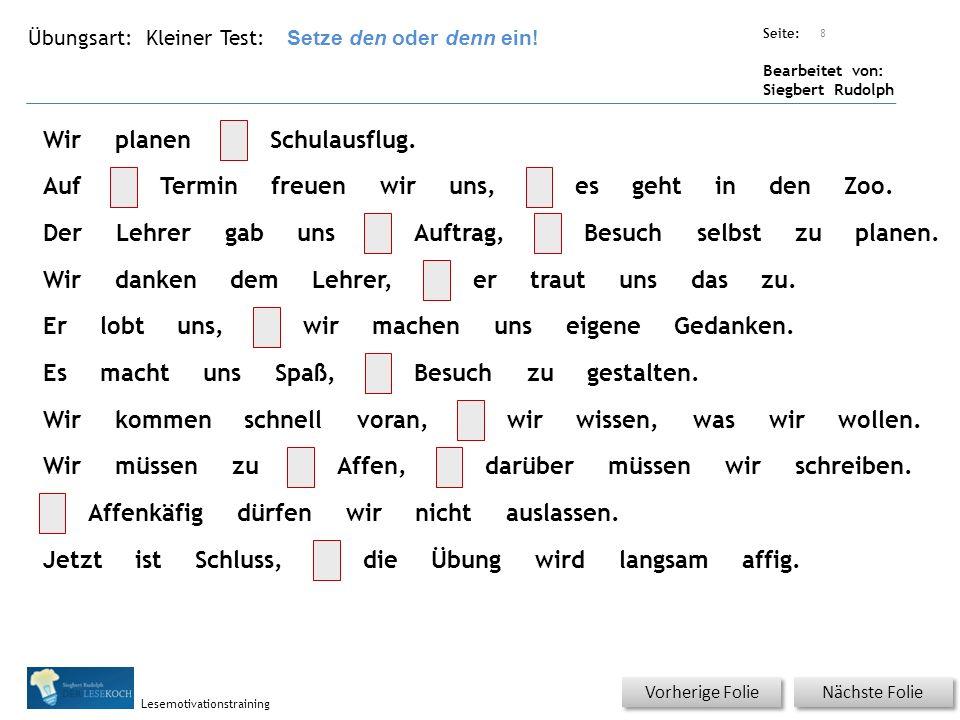 Übungsart: Seite: Bearbeitet von: Siegbert Rudolph Lesemotivationstraining Kleiner Test: Nächste Folie Vorherige Folie 8 Setze den oder denn ein.