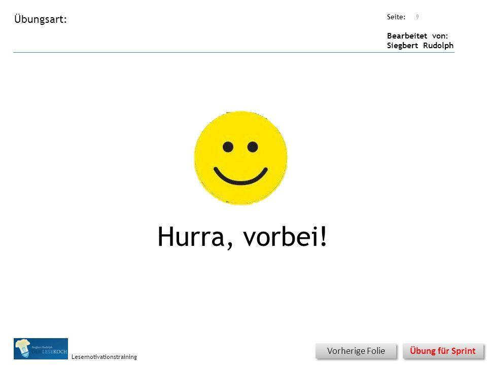 Übungsart: Seite: Bearbeitet von: Siegbert Rudolph Lesemotivationstraining Titel: Quelle: Hurra, vorbei! 9 Vorherige Folie Übung für Sprint