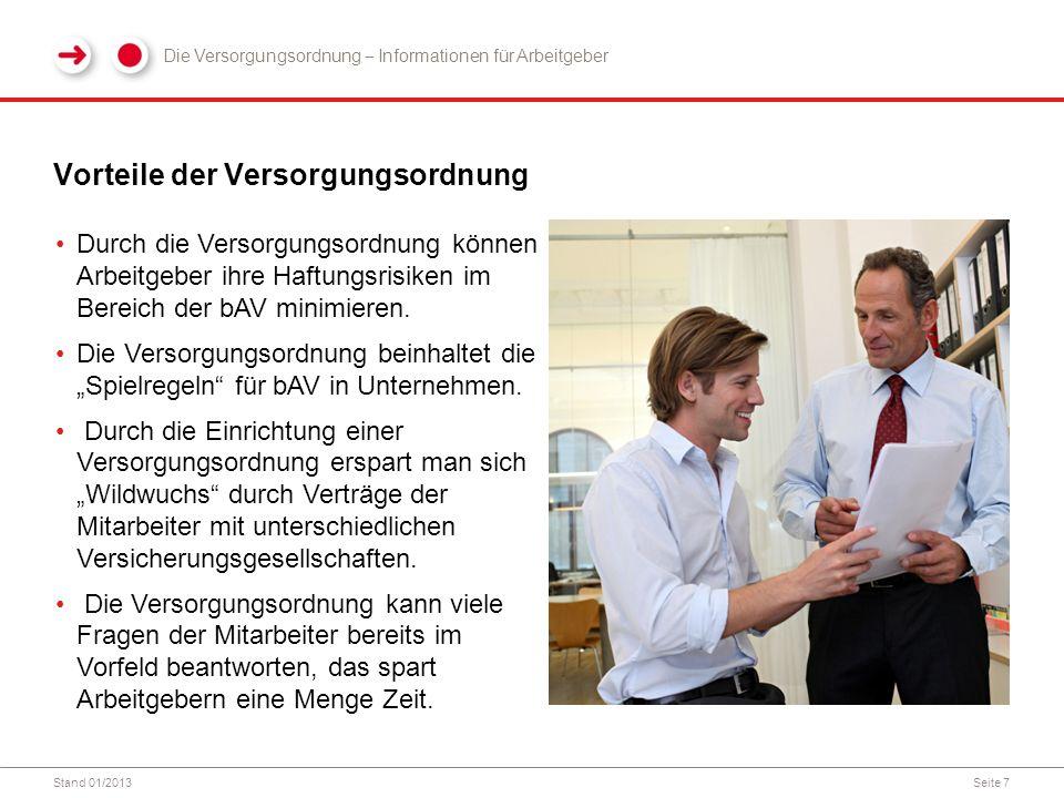 Stand 01/2013Seite 7 Vorteile der Versorgungsordnung Durch die Versorgungsordnung können Arbeitgeber ihre Haftungsrisiken im Bereich der bAV minimieren.