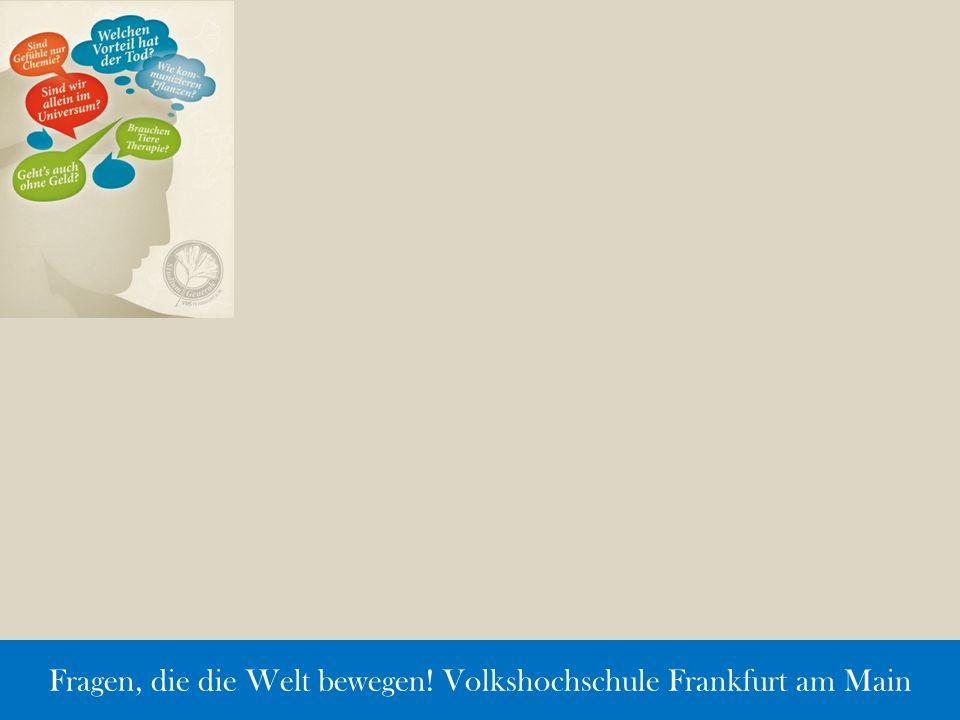 Fragen, die die Welt bewegen! Volkshochschule Frankfurt am Main