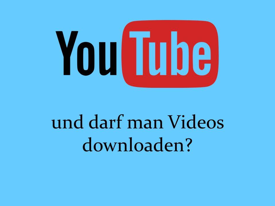 und darf man Videos downloaden?