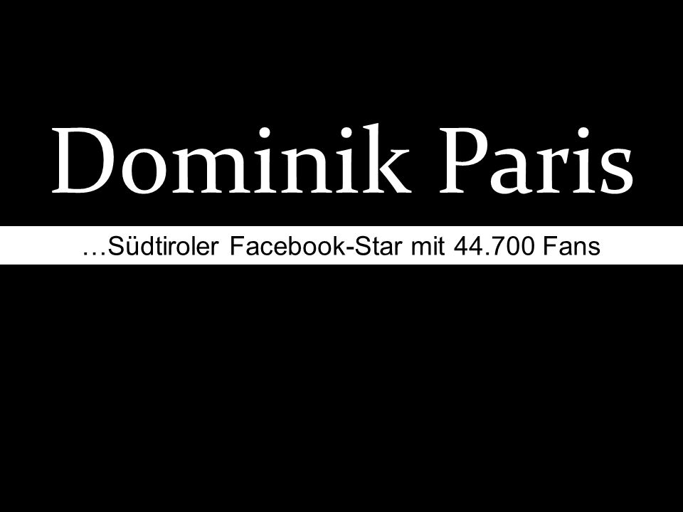 Dominik Paris …Südtiroler Facebook-Star mit Fans