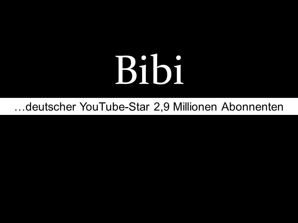 Bibi …deutscher YouTube-Star 2,9 Millionen Abonnenten