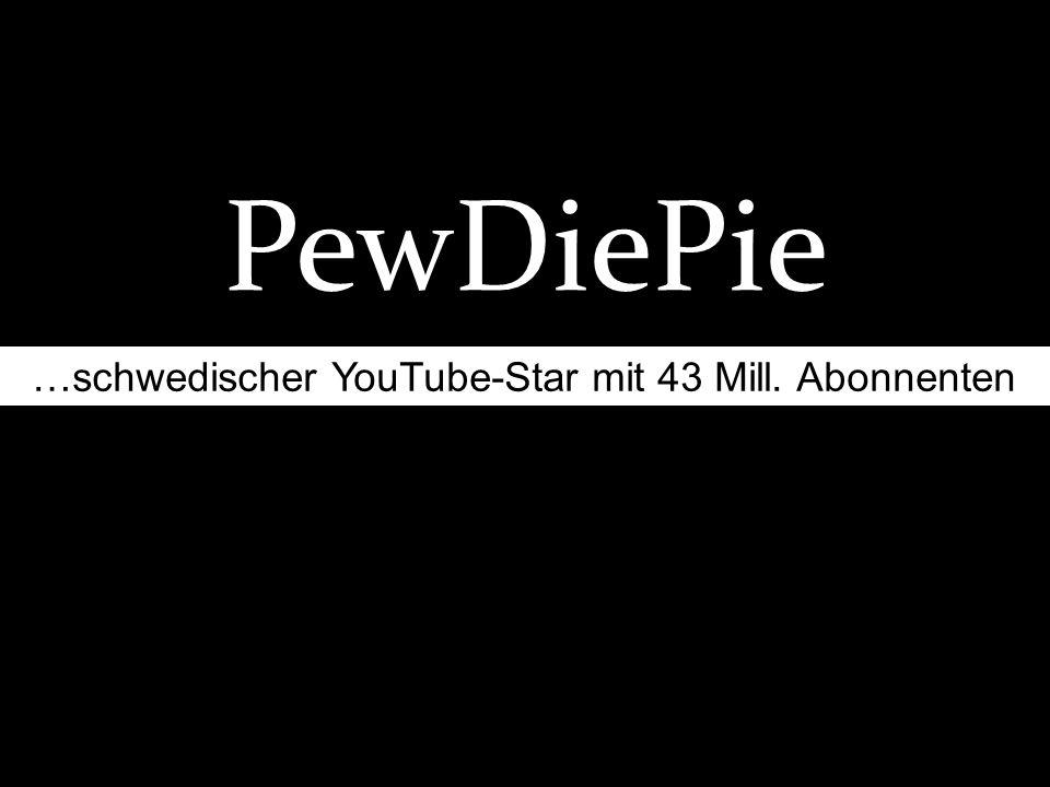 PewDiePie …schwedischer YouTube-Star mit 43 Mill. Abonnenten