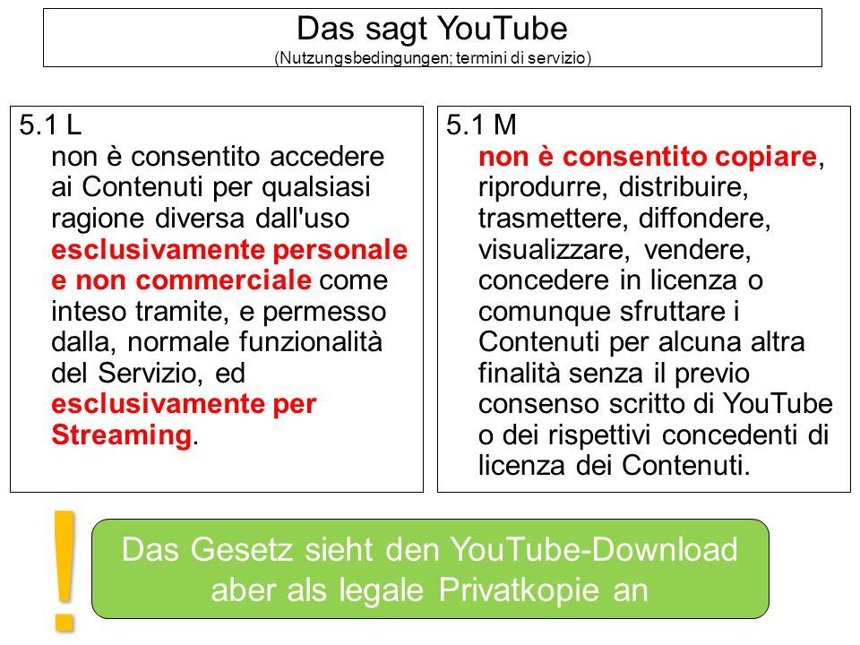 Das sagt YouTube (Nutzungsbedingungen; termini di servizio) 5.1 L non è consentito accedere ai Contenuti per qualsiasi ragione diversa dall uso esclusivamente personale e non commerciale come inteso tramite, e permesso dalla, normale funzionalità del Servizio, ed esclusivamente per Streaming.