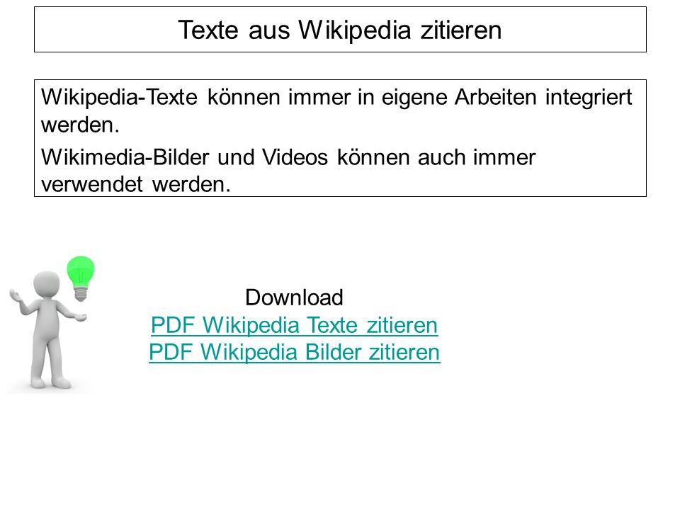Texte aus Wikipedia zitieren Wikipedia-Texte können immer in eigene Arbeiten integriert werden.