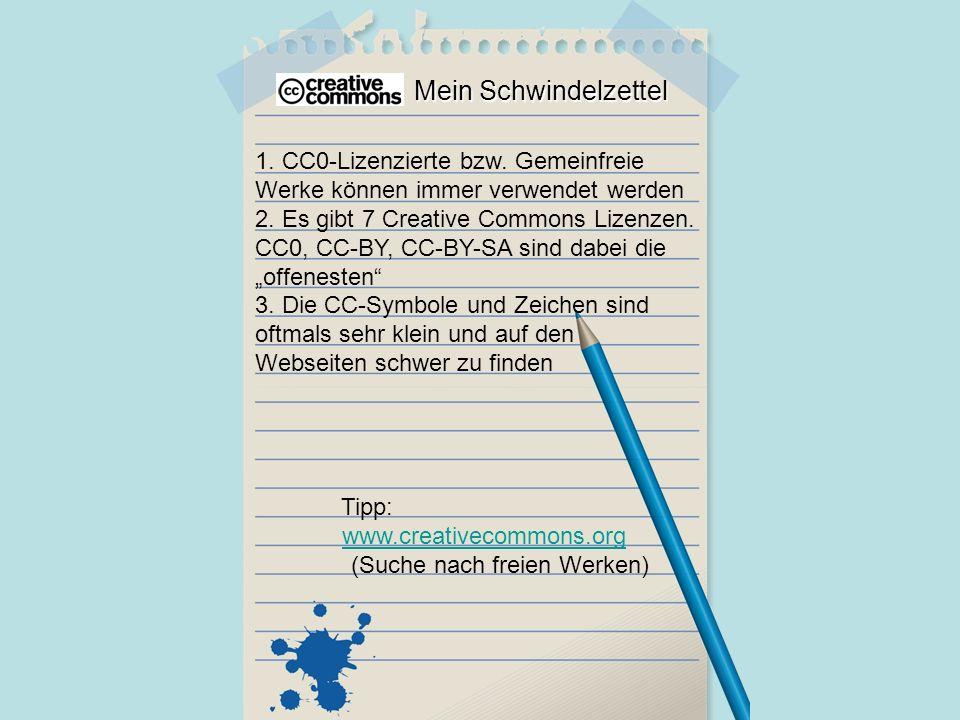 Mein Schwindelzettel 1. CC0-Lizenzierte bzw. Gemeinfreie Werke können immer verwendet werden 2.